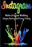 Instagram: Master Instagram Marketing - Instagram Advertising, Small Business and Branding (Social Media, Social Media Marketing, Instagram)