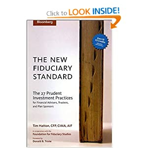 The New Fiduciary Standard: The 27 Prudent Investment Practices for Financial Advisers, Trustees, and Plan Sponsors Tim Hatton and Donald B. Trone