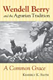 img - for Wendell Berry and the Agrarian Tradition: A Common Grace (American Political Thought) book / textbook / text book