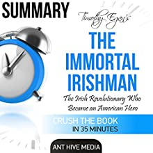 Timothy Egan's The Immortal Irishman: The Irish Revolutionary Who Became an American Hero | Summary Audiobook by  Ant Hive Media Narrated by Philip Benoit