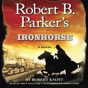 Robert B. Parker's Ironhorse | [Robert Knott]
