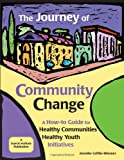 img - for The Journey of Community Change: A How-to Guide for Healthy Communities   Healthy Youth Initiatives book / textbook / text book