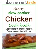 Hearty slow cooker chicken cookbook: Easy crockpot chicken recipes every busy mother will love (English Edition)