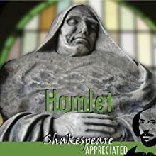 Hamlet: Shakespeare Appreciated (Unabridged, Dramatised, Commentary Options) (       UNABRIDGED) by William Shakespeare, Simon Potter, Phil Viner, Jools Viner Narrated by Joan Walker, Stephen Elder, Paul Clayton