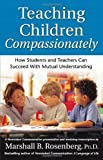 Teaching Children Compassionately: How Students and Teachers Can Succeed with Mutual Understanding (Nonviolent Communication Guides) (1892005115) by Rosenberg PhD, Marshall B.