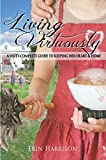 Living Virtuously: A Wifes Complete Guide to Keeping Her Heart & Home