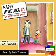 My Best Friend, Shiro: Happy Little Luka, Volume 1 (       UNABRIDGED) by J N Paquet Narrated by Beth Thomas