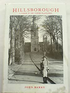 Hillsborough: A Parish In The Ulster Plantation (ENLARGED SECOND EDITION) from William Mullan and Son