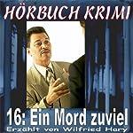 Ein Mord zuviel (Hörbuch Krimi 16) | Wilfried Hary