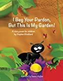 img - for I Beg Your Pardon, But This Is My Garden! book / textbook / text book