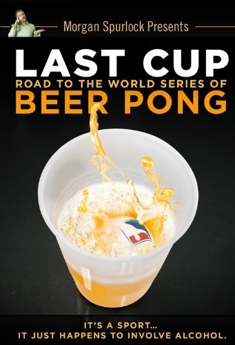 Last Cup: Road to the World Series of Beer Pong by Virgil Films and Entertainment