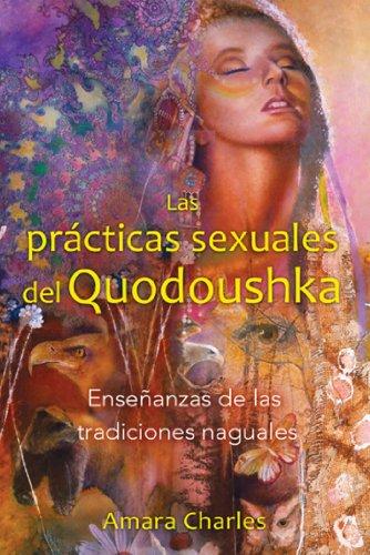 Las Practicas Sexuales del Quodoushka: Ensenanzas de las Tradiciones Naguales = The Sexual Practices of Quodoushka