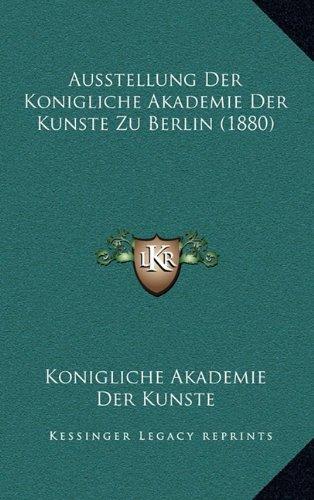 Ausstellung Der Konigliche Akademie Der Kunste Zu Berlin (1880)