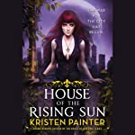House of the Rising Sun: Crescent City, Book 1 | Kristen Painter