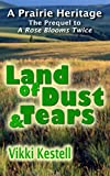 img - for Land of Dust & Tears (A Prairie Heritage, Prequel) book / textbook / text book