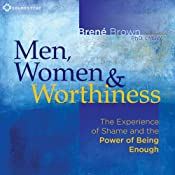 Men, Women and Worthiness: The Experience of Shame and the Power of Being Enough | [Brené Brown]