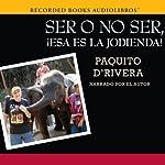 Ser o no ser, !Esa es la jodienda! [To Be or Not to Be, That's a Bitch!]   Paquito D'Rivera