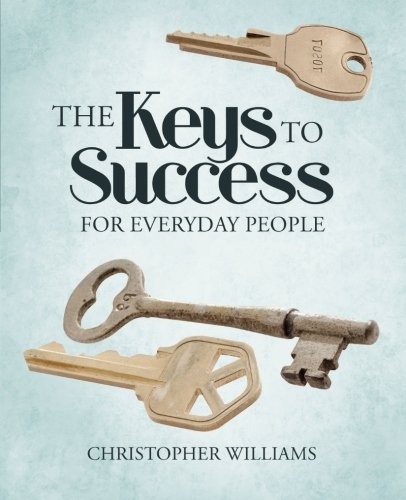 The Keys to Success: For Everyday People