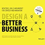 Design a Better Business: New Tools, Skills, and Mindset for Strategy and Innovation | Patrick van der Pijl,Justin Lokitz,Lisa Kay Solomon