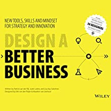 Design a Better Business: New Tools, Skills, and Mindset for Strategy and Innovation Audiobook by Patrick van der Pijl, Justin Lokitz, Lisa Kay Solomon Narrated by Fleet Cooper