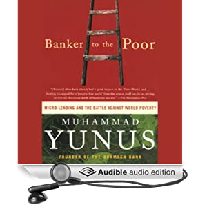 Banker to the Poor: Micro-Lending and the Battle against World Poverty (Unabridged)