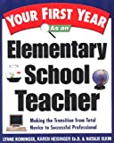 img - for Your First Year As an Elementary School Teacher: Making the Transition from Total Novice to Successful Professional (Your First Year Series) book / textbook / text book