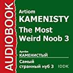 The Most Weird Noob 3 [Russian Edition] | Artiom Kamenisty