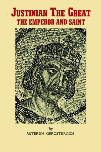 Justinian the Great: Emperor and Saint, ASTERIOS GEROSTERGIOS