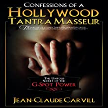 Confessions of a Hollywood Tantra Masseur: The Untold Secret of the G-Spot Power (       UNABRIDGED) by Jean-Claude Carvill Narrated by Jewel Greenberg