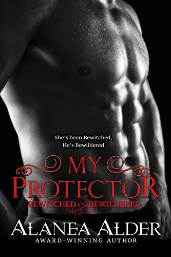 Alanea Alder - My Protector (Bewitched and Bewildered Book 2)