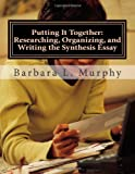 Putting It Together: Researching, Organizing, and Writing the Synthesis Essay