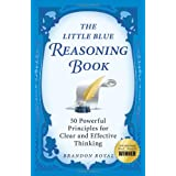 The Little Blue Reasoning Book: 50 Powerful Principles for Clear and Effective Thinking (3rd Edition)by Brandon Royal