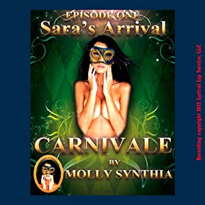 Sara's Arrival: First Orgasm at Carnivale: Molly Synthia's Carnivale | [Molly Synthia]