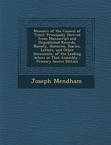 Memoirs of the Council of Trent: Principally Derived from Manuscript and Unpublished Records, Namely, Histories, Diaries, Letters, and Other Documents