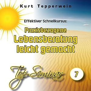Effektiver Schnellkursus: Praxisbezogene Lebensberatung leicht gemacht (Top-Seminar 7) Hörbuch