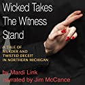 Wicked Takes the Witness Stand: A Tale of Murder and Twisted Deceit in Northern Michigan Audiobook by Mardi Link Narrated by Jim McCance