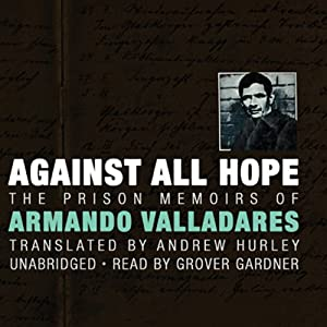 Against All Hope: The Prison Memoirs of Armando Valladares | [Armando Valladares]