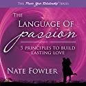 The Language of Passion - 5 Principles to Build Lasting Love: Power Your Relationship, Volume 1 Audiobook by Nate Fowler Narrated by Nate Fowler