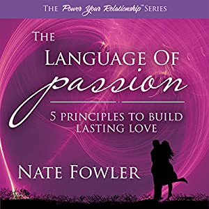 The Language of Passion - 5 Principles to Build Lasting Love Audiobook