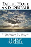 img - for Faith, Hope and Despair: Overcoming Depression One Day At A Time by Jeremy Farrell (2014-08-18) book / textbook / text book