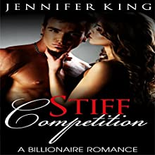 Billionaire Romance: Stiff Competition, Book 3 Audiobook by Jennifer King Narrated by Kate Holiday