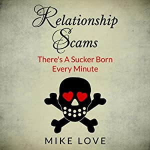 Relationship Scams: There's A Sucker Born Every Minute | [Mike Love]