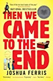 By Joshua Ferris - Then We Came to the End: A Novel