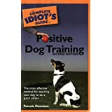 Complete Idiot's Guide to Positive Dog Training (Complete Idiot's Guides (Lifestyle Paperback))by Pamela Dennison