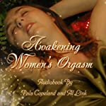 Awakening Women's Orgasm: A Guide for Women and Their Lovers | Pala Copeland,Al Link