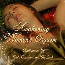 Awakening Women's Orgasm: A Guide for Women and Their Lovers | Livre audio Auteur(s) : Pala Copeland, Al Link Narrateur(s) : Amy Jolson