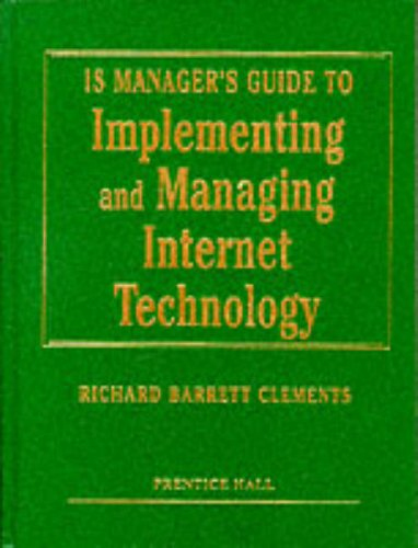 Is Manager's Guide to Implementing and Managing Internet Technology