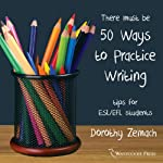 Fifty Ways to Practice Writing: Tips for ESL/EFL Students | Dorothy Zemach