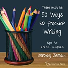 Fifty Ways to Practice Writing: Tips for ESL/EFL Students (       UNABRIDGED) by Dorothy Zemach Narrated by Kirk Hanley