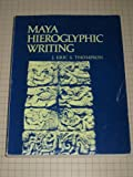 Maya Hieroglyphic Writing; An Introduction (Civilization of the American Indian Series) (0806109580) by John Eric Sidney Thompson